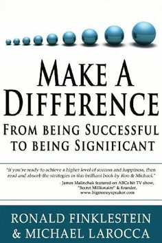 Make a Difference: From Being Successful to Being Significant by Ron Finklestein, http://www.amazon.com/dp/B00FAWICH6/ref=cm_sw_r_pi_dp_KQbstb0TN6AE2