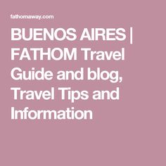 BUENOS AIRES    FATHOM Travel Guide and blog, Travel Tips and Information