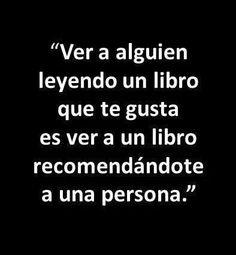 """#libros """"ver a alguien leyendo un libro que te gusta es ver a un libro recomendandote a una persona"""""""