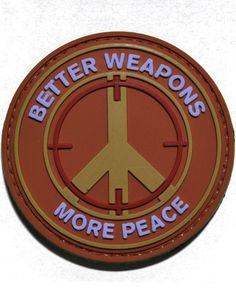 Better Weapons More Peace PVC Velcro Morale Patch Military Photos, Military History, Badges, Tactical Gear, Tactical Equipment, Battle Belt, Military Working Dogs, Plate Carrier, Cool Patches