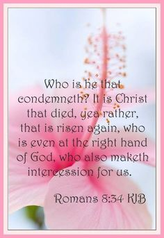 """Romans 8:34 """"Christ Jesus is at the right hand of God and is also interceding for us."""""""