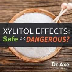 Xylitol Side Effects: Safe or Dangerous? Dr. Josh Axe. Not sure about this. My glucose numbers have gone down using ine of these forms.  Need to read more. I don't cinsume ksrge smount orcdaily either.