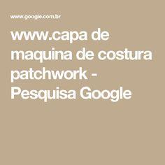 www.capa de maquina de costura patchwork - Pesquisa Google