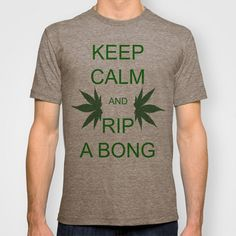Keep Calm and Rip a Bong~ haha if i was a stoner i would wear this
