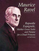 Rapsodie Espagnole, Mother Goose Suite, and Pavane for a Dead Princess (Full Score)