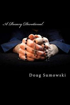 A Rosary Devotional: Learning to Pray Using the Rosary - Kindle edition by Doug Sumowski Are You Ready to Unlock the Strength of the Rosary into Your Life?   If you have wanted to better understand the power of the Rosary, you need this book. This short book will guide you through all of the prayers of the Rosary.   Inside you will be guided through each of the Mysteries of the Rosary so that you will be able to learn all of the prayers in their proper order. As you learn to pray each of ..