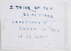 Tracey EminI think of you sometimes, sometimes I dream of you in my sleep.