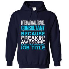 INTERNATIONAL TRAVEL CONSULTANT Because FREAKING Awesome Is Not An Official Job Title T-Shirts, Hoodies. ADD TO CART ==► https://www.sunfrog.com/No-Category/INTERNATIONAL-TRAVEL-CONSULTANT--Freaking-awesome-9639-NavyBlue-Hoodie.html?id=41382