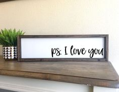 A personal favorite from my Etsy shop https://www.etsy.com/listing/549261664/ps-i-love-you-framed-wood-sign