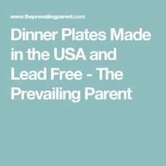 Dinner Plates Made in the USA and Lead Free - The Prevailing Parent Dinner Plates, Lead Free, Dinnerware, Health Fitness, Parenting, Usa, Dinner Ware, Tableware, Dining Ware