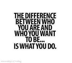 The difference between who you are and who you want to be ... is what you do! #wordstoliveby #quotes #beautyinthebag