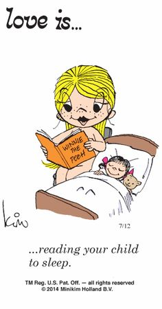 Love is . . . reading your child to sleep. 10-15 minutes a night creates for confident communicators and lifelong learners. Reading is a core life necessity.