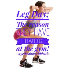 Oh leg day!  I have a love hate relationship with you.