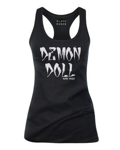 Available as racer back Tank Top, Womens T-Shirt and Mens Tee Shirts  http://www.blackrosesapparel.com/products/12207081-demon-doll-tank-top-black  Black Roses Apparel Nice and offensive clothing for the mysterious, dark and curious individual. Come as you are.  www.BlackRosesApparel.com  Copyright © 2000-2015 Black Roses Clothing