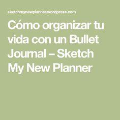 Cómo organizar tu vida con un Bullet Journal – Sketch My New Planner Bullet Journal, Math Equations, Diy, Home, Organize Your Life, Gliders, Home Organization, Useful Tips, Bricolage