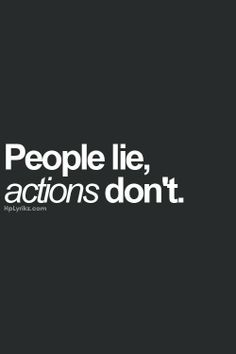 People lie actions don't