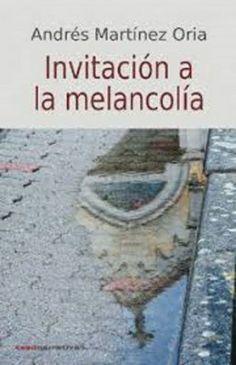 Invitación a la melancolía / Andrés Martínez Oria.-- León : CSED, 2013.  https://alejandria.um.es/cgi-bin/abnetcl?ACC=DOSEARCH&xsqf99=629496
