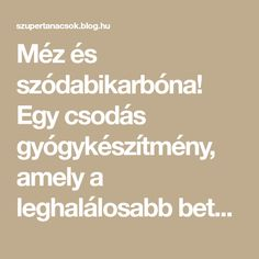 Méz és szódabikarbóna! Egy csodás gyógykészítmény, amely a leghalálosabb betegség ellen is védelmet nyújt - Segithetek.blog.hu Home Remedies, Cancer, Health Fitness, Medical, Education, Blog, Life, Beauty, Medicine