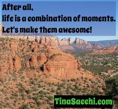 After all, life is a combination of moments.  Let's make them awesome!