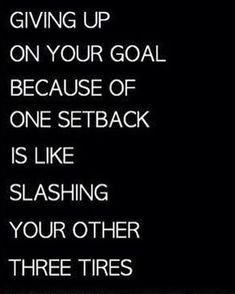 Giving up on your goal because of one setback is like slashing your other three tyres because you got a flat. #writeabook