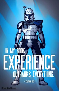 in my book experience outranks everything Rex: Experience by grantgoboom.devi - Star Wars Stormtroopers - Ideas of Star Wars Stormtroopers - in my book experience outranks everything Rex: Experience by grantgoboom.devia on deviantART Star Wars Pictures, Star Wars Images, Star Wars Clone Wars, Star Wars Rebels, Star Trek, 501st Legion, Star Wars Quotes, She Wolf, Star Wars Wallpaper