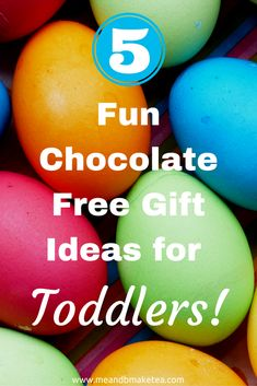 Fun Chocolate Free Gift Ideas For Toddlers