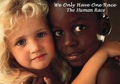 We only have one race, the human race.