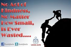 No Act of Kindness, No Matter How Small, Is Ever Wasted..