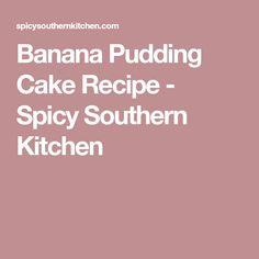 Banana Pudding Cake Recipe - Spicy Southern Kitchen