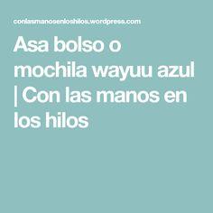 Asa bolso o mochila wayuu azul   Con las manos en los hilos
