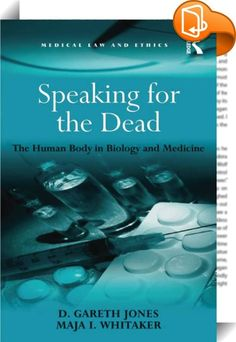 Speaking for the Dead    :  Speaking for the Dead is an incisive examination of the highly topical and often controversial issues surrounding the use of human cadavers in scientific research. Fully revised and updated to include recent developments in this area, this new edition incorporates the repeated organ scandals in the UK, body parts scandals in the United States, and the abuses of bodies in China. The book provides new material on neuroimaging, neuroethics and Alzheimer's disea...