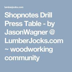 Shopnotes Drill Press Table - by JasonWagner @ LumberJocks.com ~ woodworking community