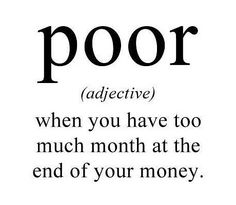 The definition of poor.