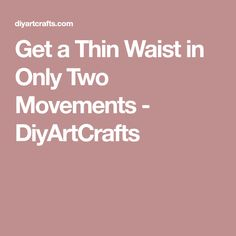 Get a Thin Waist in Only Two Movements - DiyArtCrafts