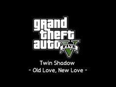 GTAV OST - Old Love, New Love - Twin Shadow