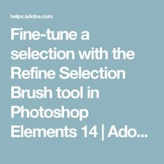 Fine-tune a selection with the Refine Selection Brush tool in Photoshop Elements 14 Photoshop Elements Tutorials, Adobe Photoshop Elements, Photoshop Pro, Photo Projects, Overlays, The Selection, Photo Editing, Tips, Organizing