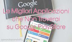 Ci sono molte applicazioni che non si trovano nel PlayStore ufficiale di Google, ma che valgono veramente la pena di essere provate ed utilizzate.