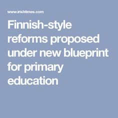 Finnish-style reforms proposed under new blueprint for primary education