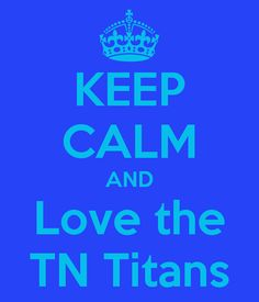Keep Calm And Love The Tennessee Titans Tennessee Titans Football, Football Love, Football Baby, Football Season, Keep Calm Images, Tn Titans, Keep Calm And Love, My Love, Remember The Titans