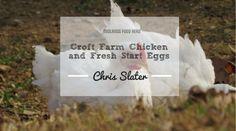 Midlands Food Hero | Chris Slater of Croft Farm Chicken & Fresh Start Eggs  by Nikki Brighton on Sep 10th, 2015