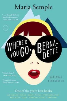 <i>Where'd You Go, Bernadette</i> by Maria Semple (May 11)