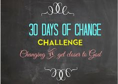 30 Days of Change Challenge (COMING SOON!) Let's make some changes to get closer to God!