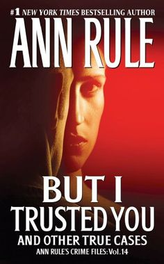 But I Trusted You (Ann Rule's Crime Files) « Holiday Adds
