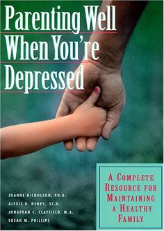 Parenting Well When You're Depressed: A Complete Resource for Maintaining a Healthy Family by Joanne Nicholson,http://www.amazon.com/Parenting Well When You're Depressed is a unique guide, based on more than ten years of research of depressed parents and their families that provides a complete tool kit of strategies and action plans.