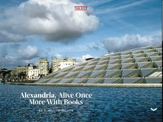 Newsweek has a great article about the rebuilding of the library at Alexandria this week (January 18, 2013). Library Of Alexandria, Love Affair, Libraries, January, Louvre, City, Building, Books, Photography