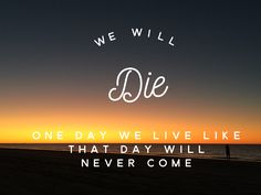 We will die one day