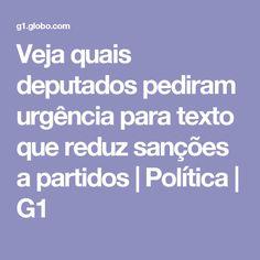 Veja quais deputados pediram urgência para texto que reduz sanções a partidos   Política   G1