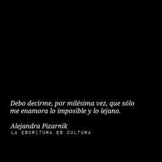 Alejandra Pizarnik – Debo decirme, por milésima vez, que solo me enamora lo…