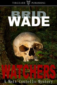 WATCHERS, A Matt Costello Mystery book 1, by Brid Wade . . . When the remains of a woman are found in Drohola Woods, ex-Garda detective, Matt Costello, is called in by the estate owner to help with the investigation. Clues lead Matt down a twisting path to a more gruesome discovery -- the woman is one of ten who disappeared ten years ago. And now, fresh bodies are turning up.