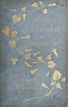 Songs and Sonnets of Springtime, vintage book cover Books Decor, Books Art, Old Books, Antique Books, Vintage Book Covers, Vintage Books, Vintage Library, Book Cover Art, Book Cover Design